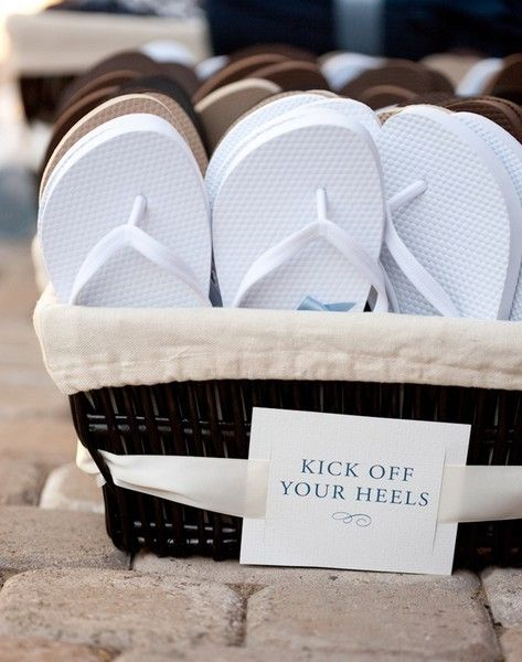 flip flop time! Great wedding reception idea, place a basket of new flip flops near the dance floor.