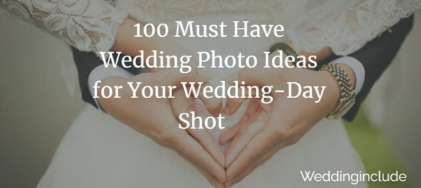 100 Must Have Wedding Photo Ideas for Your Wedding-Day Shot